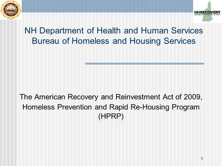 1 The American Recovery and Reinvestment Act of 2009, Homeless Prevention and Rapid Re-Housing Program (HPRP) NH Department of Health and Human Services.