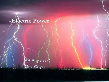-Electric Power AP Physics C Mrs. Coyle. Remember: P= W / t P= dW /d t Power=Work/time W= ΔV q and I = q/t P= I V.