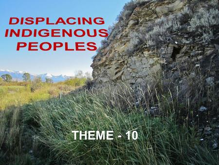 THEME - 10.  This chapter recounts some aspects of the histories of the native peoples of America and Australia  From eighteenth century, more areas.