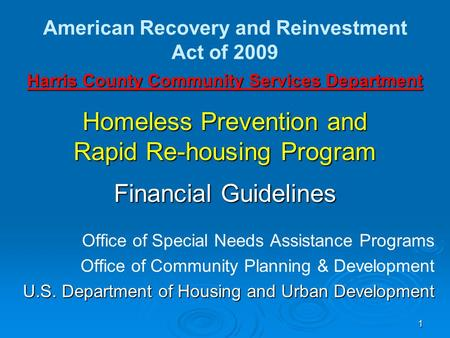 Harris County Community Services Department Homeless Prevention and Rapid Re-housing Program Financial Guidelines Office of Special Needs Assistance Programs.