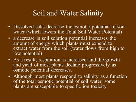 Soil and Water Salinity Dissolved salts decrease the osmotic potential of soil water (which lowers the Total Soil Water Potential) a decrease in soil solution.