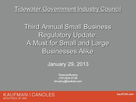 KaufCAN.com 1 Tidewater Government Industry Council Third Annual Small Business Regulatory Update: A Must for Small and Large Businesses Alike Terence.
