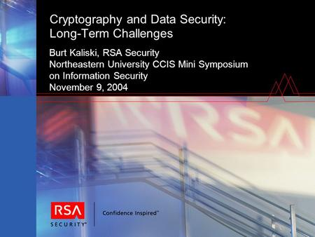 Cryptography and Data Security: Long-Term Challenges Burt Kaliski, RSA Security Northeastern University CCIS Mini Symposium on Information Security November.