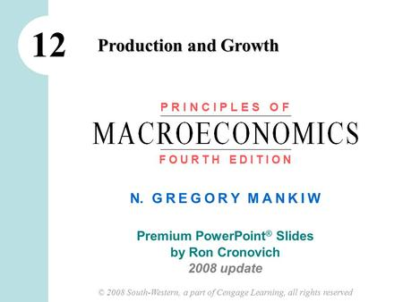 N. G R E G O R Y M A N K I W Premium PowerPoint ® Slides by Ron Cronovich 2008 update © 2008 South-Western, a part of Cengage Learning, all rights reserved.