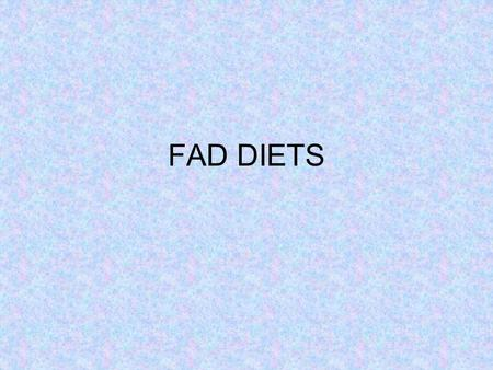 FAD DIETS. Definition Fad diets are diets that adhere to unique or unconventional dietary principles for the explicit purpose of losing a large amount.