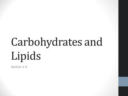 Carbohydrates and Lipids Section 1-3. Macromolecules Macromolecules are huge molecules made up of smaller subunits Macromolecules are polymers of single.