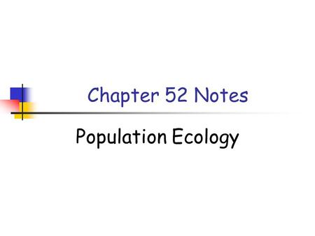 Chapter 52 Notes Population Ecology.