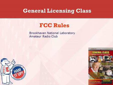 General Licensing Class FCC Rules Brookhaven National Laboratory Amateur Radio Club.