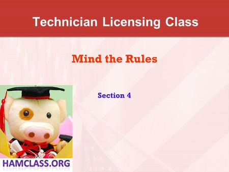 Technician Licensing Class Mind the Rules Section 4.