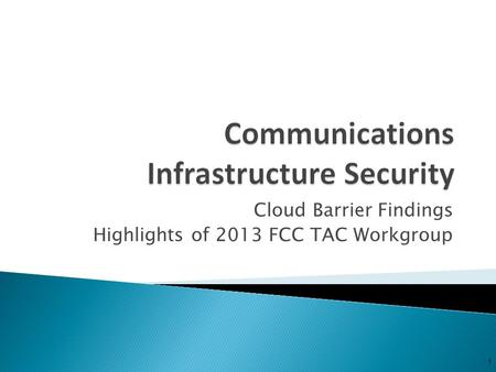 1 <strong>Cloud</strong> Barrier Findings Highlights of 2013 FCC TAC Workgroup.