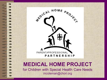 MEDICAL HOME PROJECT for Children with Special Health Care Needs