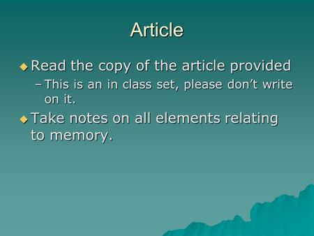 Article  Read the copy of the article provided –This is an in class set, please don't write on it.  Take notes on all elements relating to memory.