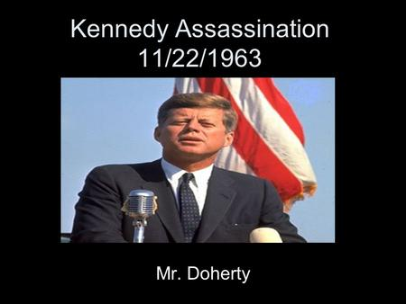 Kennedy Assassination 11/22/1963 Mr. Doherty JFK Major Events Bay of Pigs Invasion Cuban Missile Crisis The Space Race.