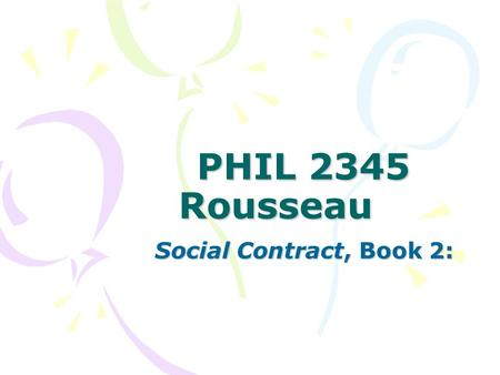 PHIL 2345 Rousseau Social Contract, Book 2:. The General Will ('GW'): as standard and decision Common good; public utility—a standard; Also a collective.