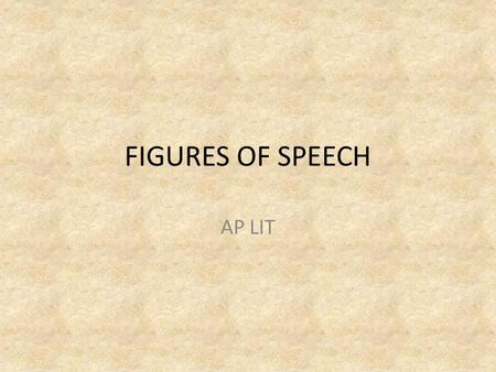 "FIGURES OF SPEECH AP LIT. AIM#120: TO UNDERSTAND HOW TO EFFECTIVELY IDENTIFY AND UNDERSTAND WHAT FIGURATIVE LANGUAGE IS. DO NOW: – ""The metaphor is probably."