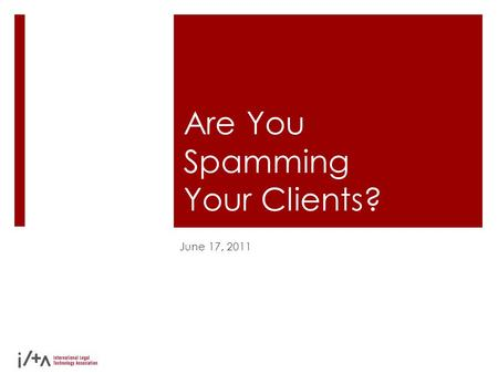Are You Spamming Your Clients? June 17, 2011. Introductions  Doug Ladendorf Manager of Marketing Databases & CRM Mayer Brown LLP  1,600 Attorneys 