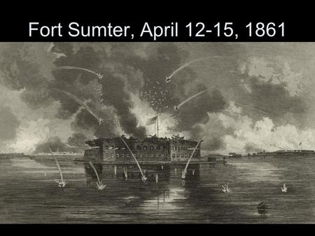 Fort Sumter, April 12-15, 1861. Mobilization Lincoln prepares North for war VA, AR, TN, NC secede 4 slave states remain –Delaware –Border states / regions.