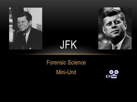 Forensic Science Mini-Unit JFK. BACKGROUND INFO 35 th President of US Killed in Dallas on November 22, 1963 at 12:30pm while riding in a presidential.