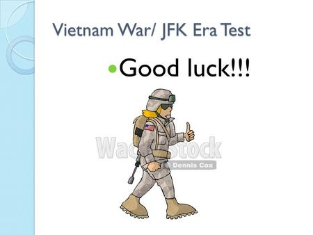 Vietnam War/ JFK Era Test Good luck!!!. Question A Military tactic that uses hit and runs, and ambushes.