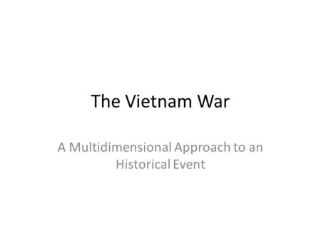 The Vietnam War A Multidimensional Approach to an Historical Event.