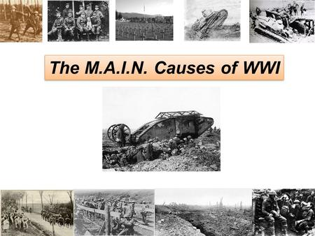 The M.A.I.N. Causes of WWI 1. MILITARISM MILITARISM What is it? –Celebrating military power –Having an army that is always ready for war Who is strongest?