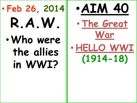 Feb 26, 2014 R.A.W. Who were the allies in WWI? AIM 40 AIM 40 The Great War HELLO WWI (1914-18)