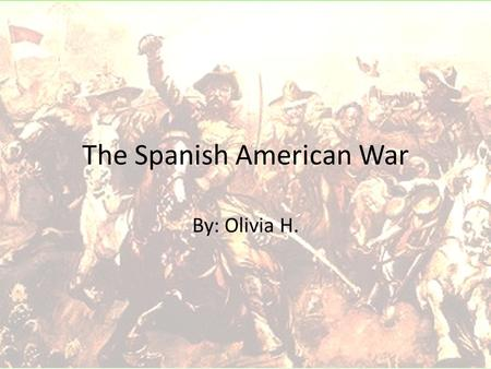 The Spanish American War By: Olivia H. Building an Empire There were many different opinions on imperialism. Imperialism is when a country takes control.