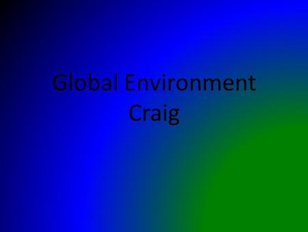 Global Environment Craig. Rainforest Rainforests Who, what, when, where, why. Who: Toucans, red eyed tree frogs, pandas, cobra snakes, jaguars, leopards,