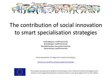 The contribution of social innovation to smart specialisation strategies Pedro Marques, Cardiff University Kevin Morgan, Cardiff University Ranald Richardson,