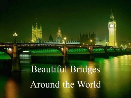 Beautiful Bridges Around the World Westminster Bridge and Big Ben, London, England.