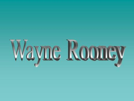 Wayne Rooney (born October 24, 1985 in Liverpool, England) - English footballer, striker in Manchester United and English National Team. He debuted in.