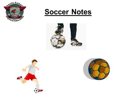 Soccer Notes. Field Diagram: Penalty area Center circle Sideline Goal line Goalie Backs MidfieldersForwardsCorner area Goal area Goal 1. 2. 3. 4. 5. 6.