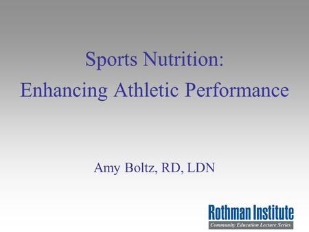 Sports Nutrition: Enhancing Athletic Performance Amy Boltz, RD, LDN.