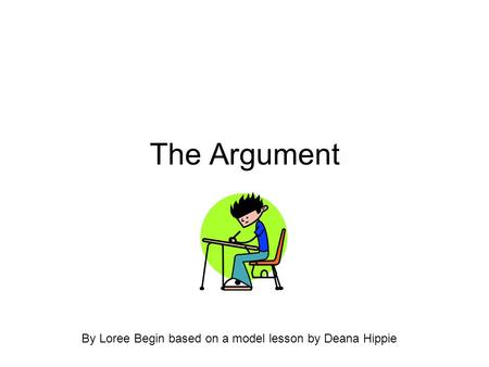The Argument By Loree Begin based on a model lesson by Deana Hippie.