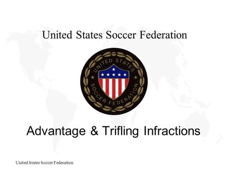 United States Soccer Federation Advantage & Trifling Infractions United States Soccer Federation.