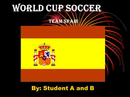 World Cup Soccer Team Spain By: Student A and B. Spain Located in Europe Its capital and largest city is Madrid The country's total land area is 499,400.