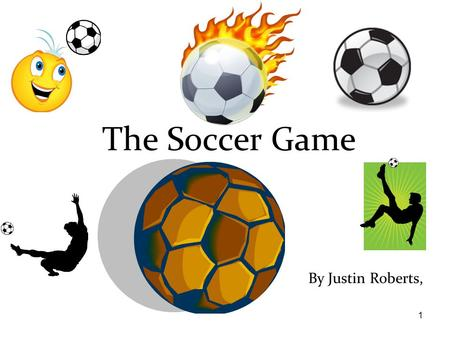 1 By Justin Roberts, The Soccer Game. 2 This story is dedicated to: My friends and family.