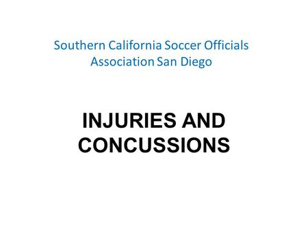 Southern California Soccer Officials Association San Diego INJURIES AND CONCUSSIONS.