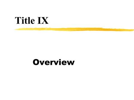 Title IX Overview. Title IX is a US law stating that 1972 legislation No person in the United States shall, on the basis of sex, be excluded from participation.