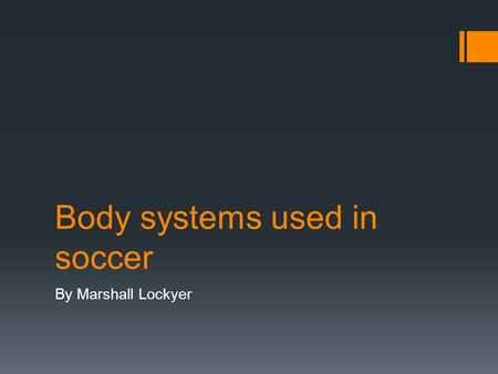 Body systems used in soccer By Marshall Lockyer. Introduction  In soccer we use at least 4 systems and sometimes 5.  This presentation will tell you.