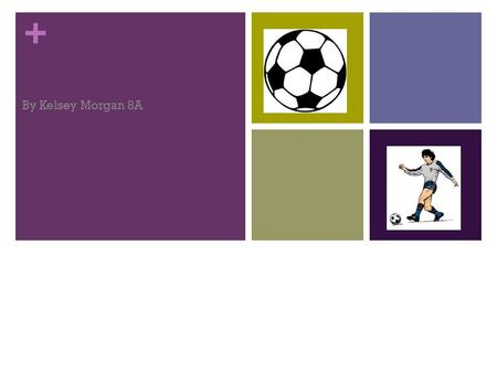 + Soccer By Kelsey Morgan 8A. + Where Did Soccer Originate From? The first international soccer match was between England and Scotland in 1872. Soccer.