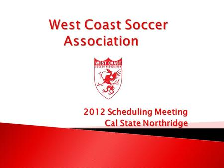 2012 Scheduling Meeting Cal State Northridge.  Role Call - fill out sign in sheet  League Set Up  Regional Tournament Format  Rules for League  Website.
