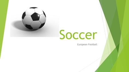 Soccer European Football. History  Soccer is one of the most popular sports in Europe and the Americas. It has a vivid and interesting history in the.