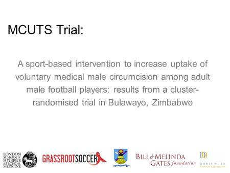 MCUTS Trial: A sport-based intervention to increase uptake of voluntary medical male circumcision among adult male football players: results from a cluster-