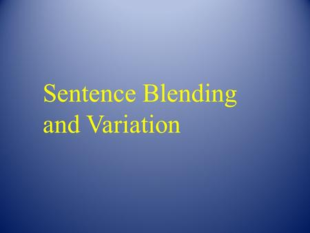 Sentence Blending and Variation. Start with two simple sentences. My friend likes to play a game. The game is soccer.