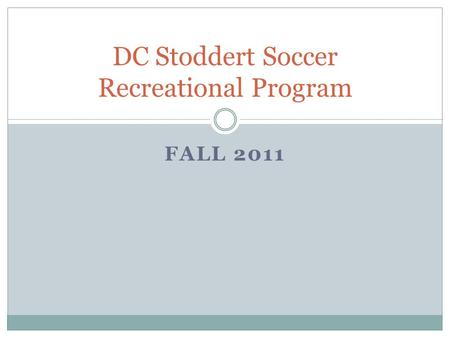 FALL 2011 DC Stoddert Soccer Recreational Program.