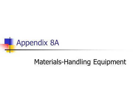 Appendix 8A Materials-Handling Equipment. Appendix 8A2 Dock Equipment Forklifts Dock bumpers Dock levelers Dock seals Trailer restraint systems Pallets.