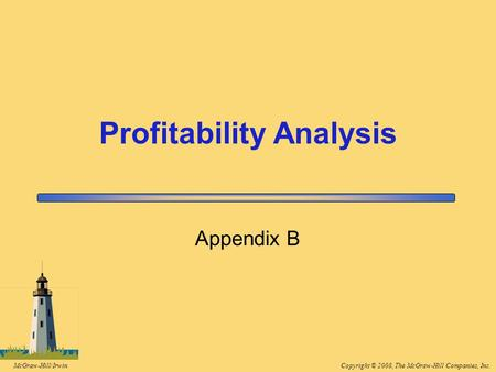 Copyright © 2008, The McGraw-Hill Companies, Inc.McGraw-Hill/Irwin Appendix B Profitability Analysis.