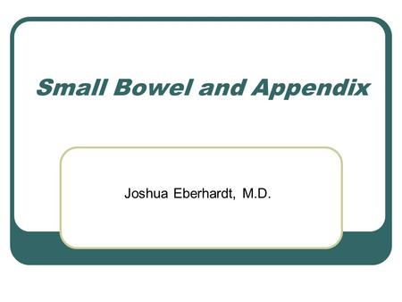 Small Bowel and Appendix Joshua Eberhardt, M.D.. Diseases of the Small Intestine Inflammatory diseases Neoplasms Diverticular diseases Miscellaneous.