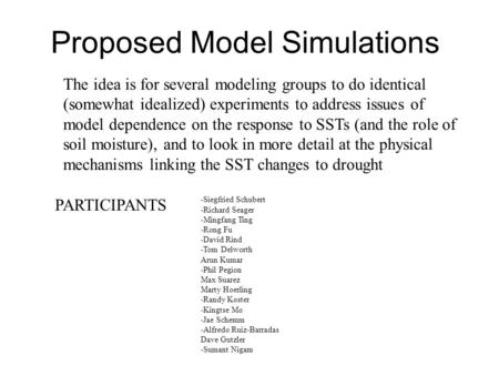 Proposed Model Simulations The idea is for several modeling groups to do identical (somewhat idealized) experiments to address issues of model dependence.